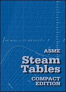 Asme Steam Tables: Properties Of Saturated And Superheated Steam In U.s. Customary And Si Units From The Iapws-if97 International Standard For Industrial Use