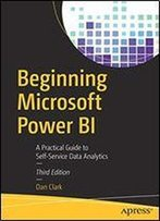 Beginning Microsoft Power Bi: A Practical Guide To Self-Service Data Analytics