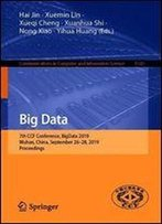 Big Data: 7th Ccf Conference, Bigdata 2019, Wuhan, China, September 2628, 2019, Proceedings (Communications In Computer And Information Science)