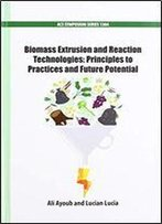 Biomass Extrusion And Reaction Technologies: Principles To Practices And Future Potential