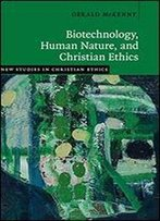 Biotechnology, Human Nature, And Christian Ethics