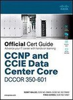Ccnp And Ccie Data Center Core Dccor 300-601 Official Cert Guide: Implementing And Operating Cisco Data Center Core Technologies