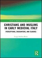 Christians And Muslims In Early Medieval Italy: Perceptions, Encounters, And Clashes