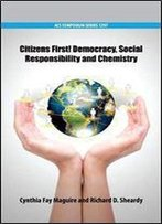 Citizens First!: Democracy, Social Responsibility, And Chemistry