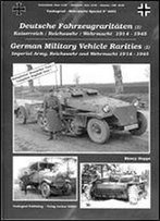Deutsche Fahrzeugraritaten (1): Kaiserreich - Reichswehr - Wehrmacht 1914-1945 / German Military Vehicle Rarities (1): Imperial Army, Reichswehr And Wehrmacht 1914-1945 [German / English]