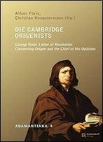 Die Cambridge Origenists: George Rusts Letter Of Resolution Concerning Origen And The Chief Of His Opinions : Zeugnisse Des Cambridger Origenismus