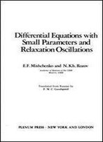 Differential Equations With Small Parameters And Relaxation Oscillations (Mathematical Concepts And Methods In Science And Engineering)