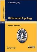 Differential Topology: Lectures Given At A Summer School Of The Centro Internazionale Matematico Estivo (C.I.M.E.) Held In Varenna (Como), Italy, August 25 - September 4, 1976