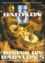 Dining On Babylon 5: The Ultimate Collection Of Space Station Cuisine