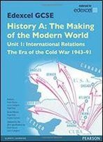 Edexcel Gcse History A The Making Of The Modern World: Unit 1 International Relations: The Era Of The Cold War 1943-91 Sb 2013 (Edexcel Gcse Mw History 2013)