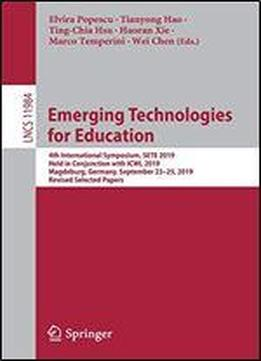 Emerging Technologies For Education: 4th International Symposium, Sete 2019, Held In Conjunction With Icwl 2019, Magdeburg, Germany, September 2325, 2019, Revised Selected Papers