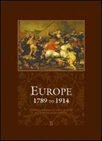 Europe 1789 To 1914: Encyclopedia Of The Age Of Industry And Empire