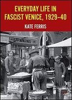 Everyday Life In Fascist Venice, 1929-40