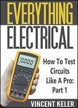 Everything Electrical How To Test Circuits Like A Pro
