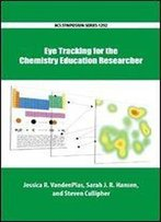 Eye Tracking For The Chemistry Education Researcher