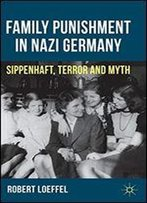 Family Punishment In Nazi Germany: Sippenhaft, Terror And Myth