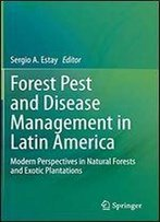 Forest Pest And Disease Management In Latin America: Modern Perspectives In Natural Forests And Exotic Plantations