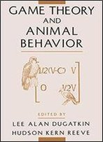 Game Theory And Animal Behavior