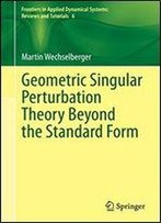 Geometric Singular Perturbation Theory Beyond The Standard Form