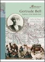 Gertrude Bell: Explorer Of The Middle East