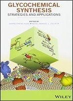 Glycochemical Synthesis: Strategies And Applications