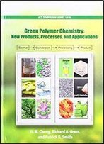 Green Polymer Chemistry: New Products, Processes, And Applications
