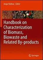 Handbook On Characterization Of Biomass, Biowaste And Related By-Products
