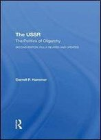 He Ussr: The Politics Of Oligarchy, Second Edition, Fully Revised And Updated