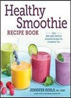 Healthy Smoothie Recipe Book: Easy Mix-And-Match Smoothie Recipes For A Healthier You