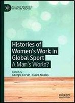 Histories Of Women's Work In Global Sport: A Mans World?