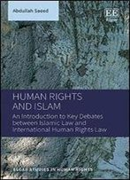 Human Rights And Islam: An Introduction To Key Debates Between Islamic Law And International Human Rights Law