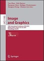 Image And Graphics: 10th International Conference, Icig 2019, Beijing, China, August 23-25, 2019, Proceedings, Part Iii (Lecture Notes In Computer Science)