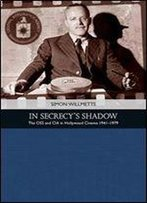 In Secrecy's Shadow: The Oss And Cia In Hollywood Cinema 1939-1979