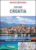 Insight Guides Explore Croatia (Travel Guide Ebook) (Insight Explore Guides)