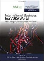 International Business In A Vuca World: The Changing Role Of States And Firms