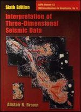 Interpretation Of Three-dimensional Seismic Data, Sixth Ed. (aapg Memoir/seg Investigations In Geophysics No. 9)
