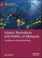 Islamic Revivalism And Politics In Malaysia: Problems In Nation Building (Critical Studies Of The Asia-Pacific)
