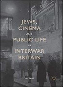 Jews, Cinema And Public Life In Interwar Britain
