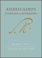 Kierkegaard's Journals And Notebooks: Volume 11: Part 1, Loose Papers, 1830-1843