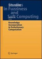 Knowledge Incorporation In Evolutionary Computation