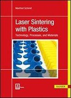Laser Sintering With Plastics: Technology, Processes, And Materials