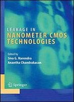 Leakage In Nanometer Cmos Technologies (Integrated Circuits And Systems)
