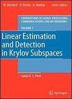 Linear Estimation And Detection In Krylov Subspaces (Foundations In Signal Processing, Communications And Networking) (No. 1)