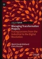 Managing Transformation Projects: Tracing Lessons From The Industrial To The Digital Revolution