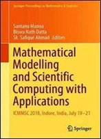 Mathematical Modelling And Scientific Computing With Applications: Icmmsc 2018, Indore, India, July 1921