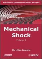Mechanical Vibration And Shock: Mechanical Shock: 2 (Iste)