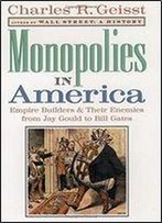 Monopolies In America: Empire Builders And Their Enemies From Jay Gould To Bill Gates