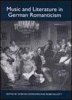 Music And Literature In German Romanticism (Studies In German Literature Linguistics And Culture)