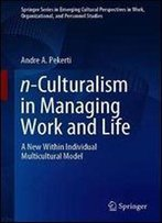 N-Culturalism In Managing Work And Life: A New Within Individual Multicultural Model