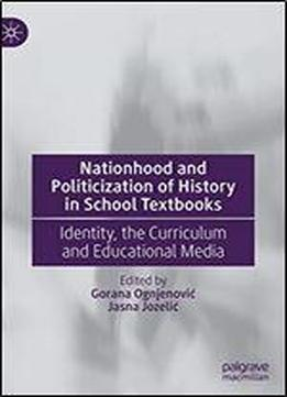Nationhood And Politicization Of History In School Textbooks: Identity, The Curriculum And Educational Media